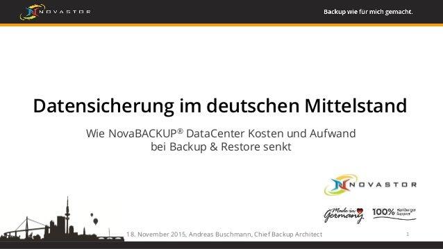 Datensicherung im deutschen Mittelstand Wie NovaBACKUP® DataCenter Kosten und Aufwand bei Backup & Restore senkt 118. Nove...