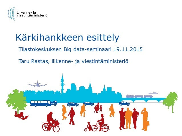 Kärkihankkeen esittely Tilastokeskuksen Big data-seminaari 19.11.2015 Taru Rastas, liikenne- ja viestintäministeriö
