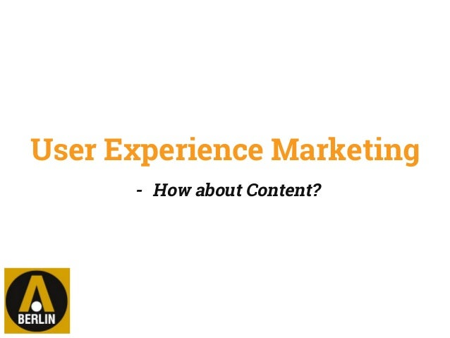User Experience Marketing - How about Content?