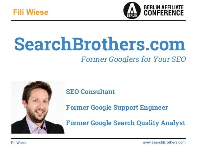 Fili Wiese SEO Consultant Former Google Support Engineer Former Google Search Quality Analyst SearchBrothers.com Former Go...