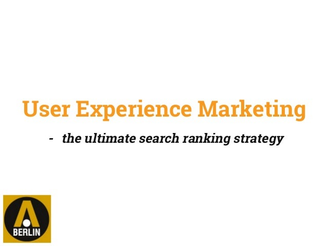 User Experience Marketing - the ultimate search ranking strategy