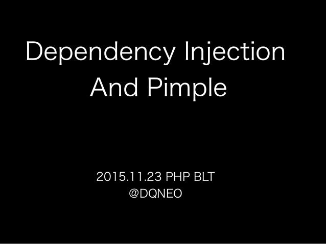 Dependency Injection And Pimple 2015.11.23 PHP BLT @DQNEO