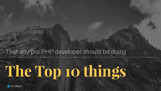 The Top 10 things That any pro PHP developer should be doing @Cakper