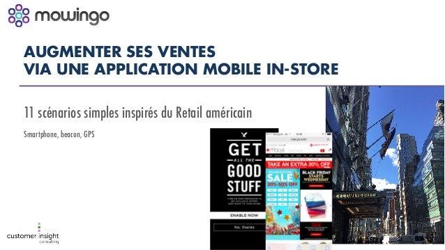 AUGMENTER SES VENTES VIA UNE APPLICATION MOBILE IN-STORE 11 scénarios simples inspirés du Retail américain Smartphone, bea...