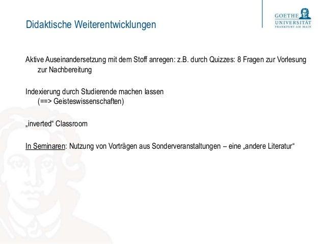 Didaktische Weiterentwicklungen Aktive Auseinandersetzung mit dem Stoff anregen: z.B. durch Quizzes: 8 Fragen zur Vorlesun...