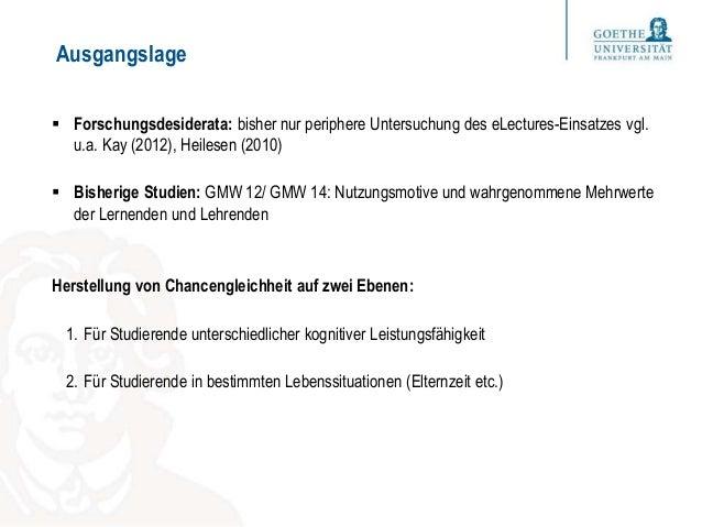 Ausgangslage  Forschungsdesiderata: bisher nur periphere Untersuchung des eLectures-Einsatzes vgl. u.a. Kay (2012), Heile...