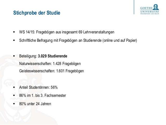 Stichprobe der Studie  WS 14/15: Fragebögen aus insgesamt 69 Lehrveranstaltungen  Schriftliche Befragung mit Fragebögen ...