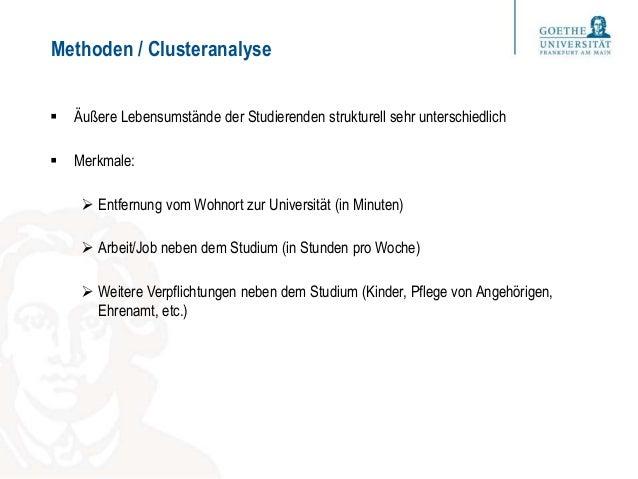 Methoden / Clusteranalyse  Äußere Lebensumstände der Studierenden strukturell sehr unterschiedlich  Merkmale:  Entfernu...