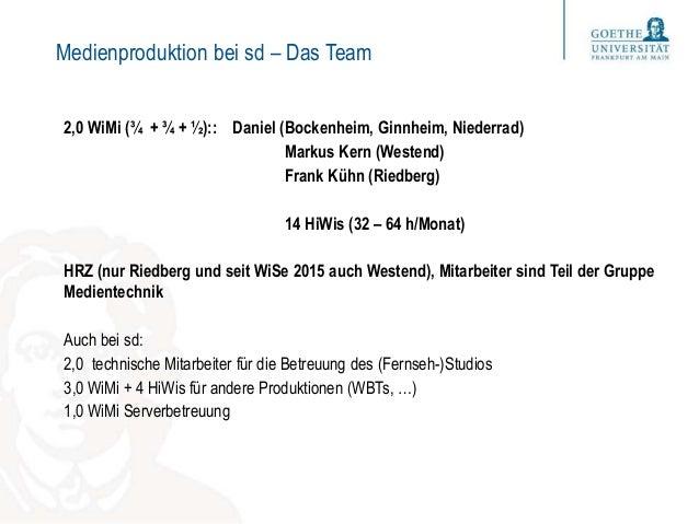 Medienproduktion bei sd – Das Team 2,0 WiMi (¾ + ¾ + ½):: Daniel (Bockenheim, Ginnheim, Niederrad) Markus Kern (Westend) F...