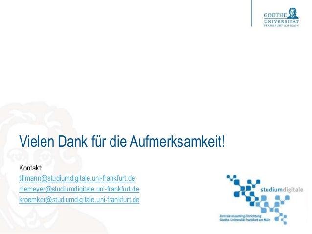 Vielen Dank für die Aufmerksamkeit! Kontakt: tillmann@studiumdigitale.uni-frankfurt.de niemeyer@studiumdigitale.uni-frankf...