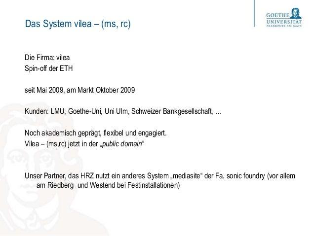 Das System vilea – (ms, rc) Die Firma: vilea Spin-off der ETH seit Mai 2009, am Markt Oktober 2009 Kunden: LMU, Goethe-Uni...