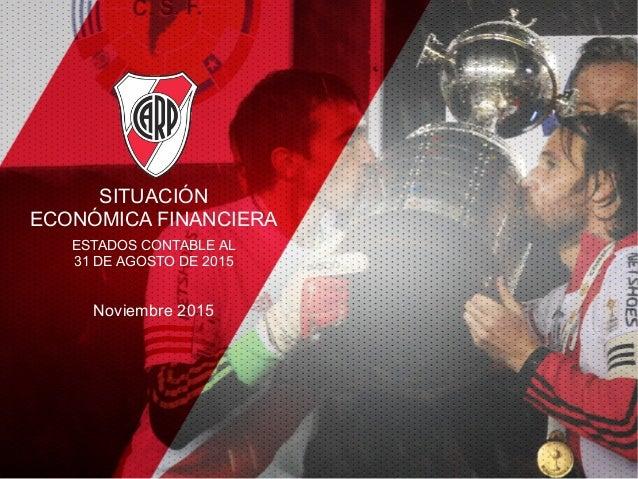 SITUACIÓN ECONÓMICA FINANCIERA Noviembre 2015 ESTADOS CONTABLE AL 31 DE AGOSTO DE 2015