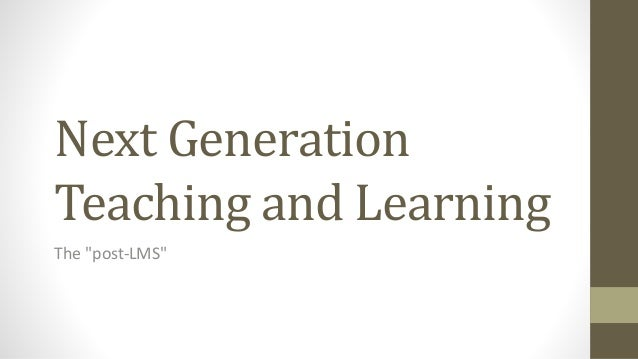 The Next Generation of Teaching and Learning Tools