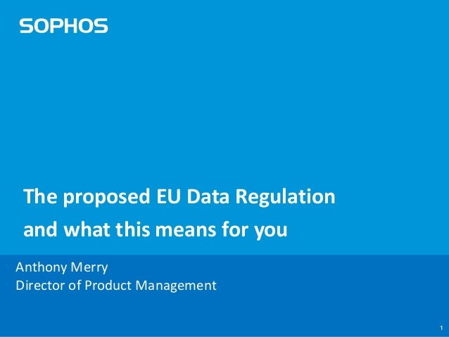 11 The proposed EU Data Regulation and what this means for you • Anthony Merry • Director of Product Management
