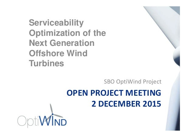 OPEN PROJECT MEETING 2 DECEMBER 2015 SBO OptiWind Project Serviceability Optimization of the Next Generation Offshore Wind...