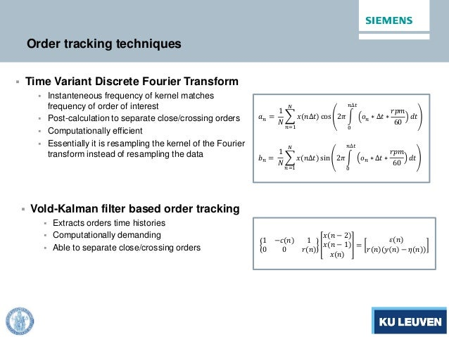 Order tracking techniques 𝑎 𝑛 = 1 𝑁 � 𝑥(𝑛∆𝑡) cos 2𝜋 � 𝑜 𝑛 ∗ ∆𝑡 ∗ 𝑟𝑟𝑟 60 𝑑𝑑 𝑛∆𝑡 0 𝑁 𝑛=1 𝑏 𝑛 = 1 𝑁 � 𝑥(𝑛∆𝑡) sin 2𝜋 � 𝑜 𝑛 ∗ ∆...