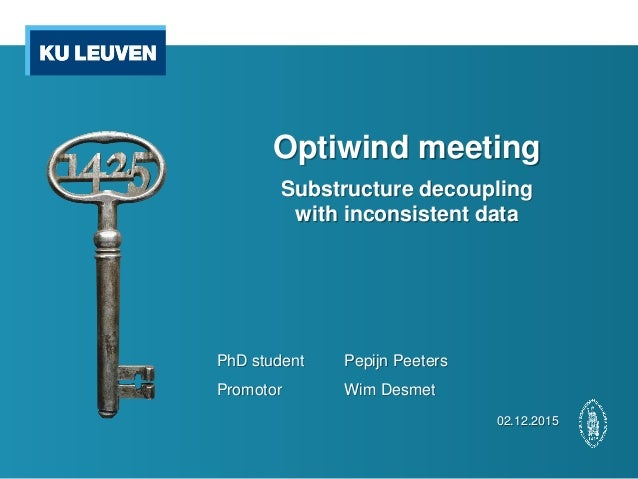 Optiwind meeting Substructure decoupling with inconsistent data PhD student Pepijn Peeters Promotor Wim Desmet 02.12.2015