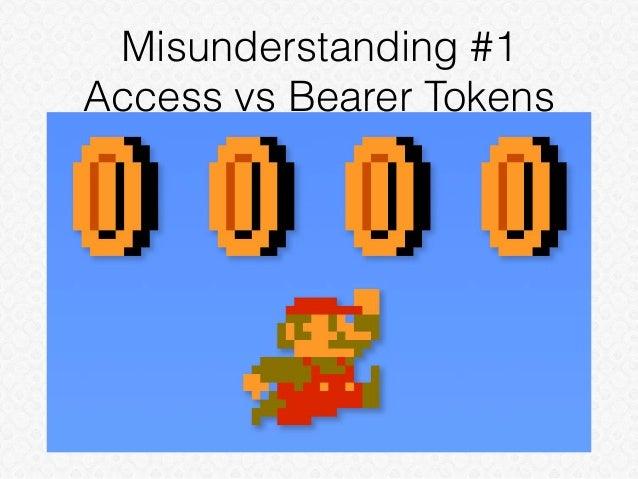 Misunderstanding #1 Access vs Bearer Tokens
