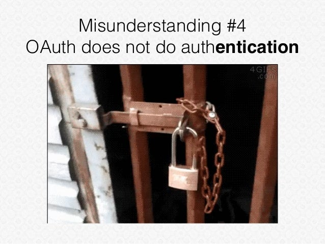 Misunderstanding #4 OAuth does not do authentication