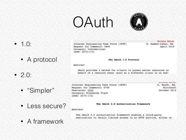 """OAuth • 1.0: • A protocol • 2.0: • """"Simpler"""" • Less secure? • A framework"""
