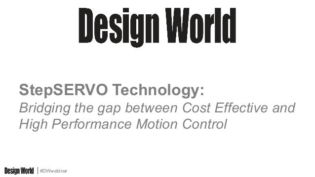 #DWwebinar StepSERVO Technology: Bridging the gap between Cost Effective and High Performance Motion Control