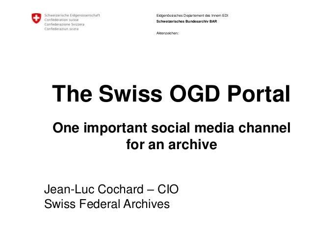 Eidgenössisches Departement des Innern EDI Schweizerisches Bundesarchiv BAR Aktenzeichen: The Swiss OGD Portal One importa...