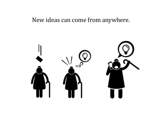 New ideas can come from anywhere.