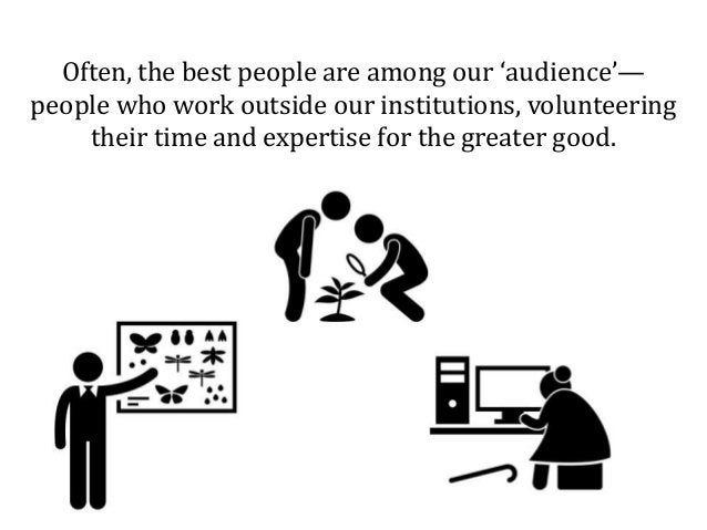 Often, the best people are among our 'audience'— people who work outside our institutions, volunteering their time and exp...