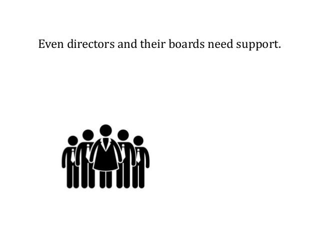 Even directors and their boards need support.