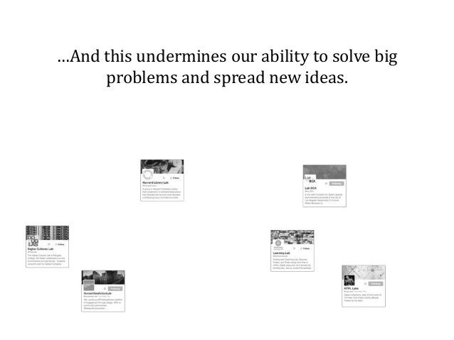 …And this undermines our ability to solve big problems and spread new ideas.