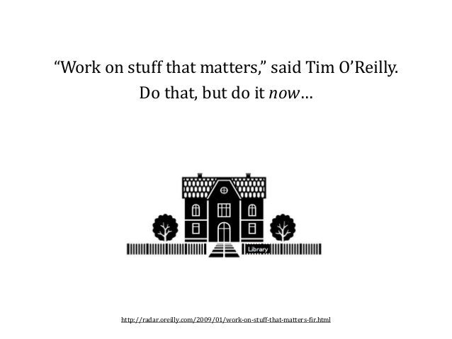 """""""Work on stuff that matters,"""" said Tim O'Reilly. Do that, but do it now… http://radar.oreilly.com/2009/01/work-on-stuff-th..."""