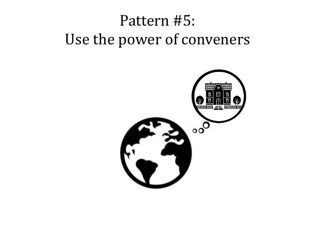Pattern #5: Use the power of conveners