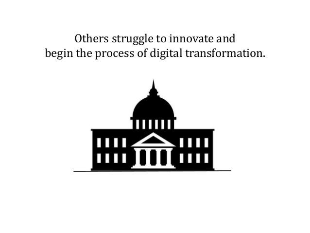 Others struggle to innovate and begin the process of digital transformation.