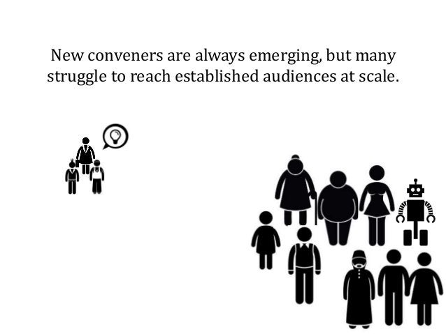 New conveners are always emerging, but many struggle to reach established audiences at scale.