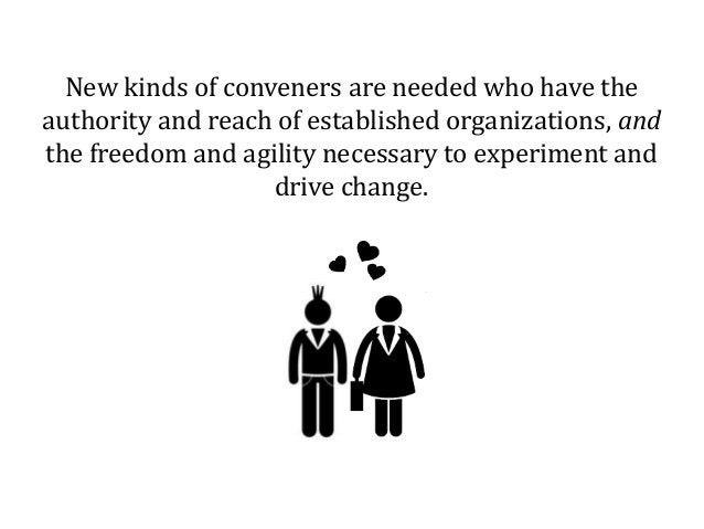 New kinds of conveners are needed who have the authority and reach of established organizations, and the freedom and agili...