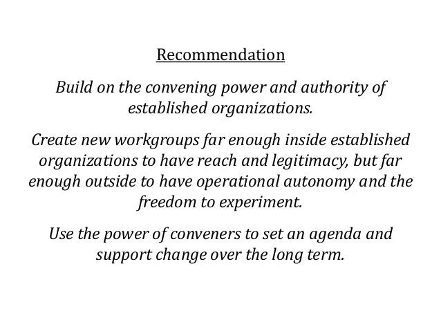 Recommendation Build on the convening power and authority of established organizations. Create new workgroups far enough i...