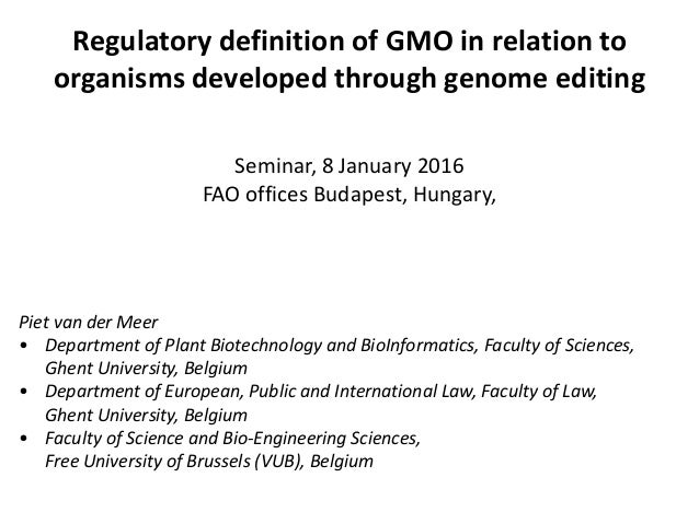 Regulatory definition of GMO in relation to organisms developed through genome editing Seminar, 8 January 2016 FAO offices...