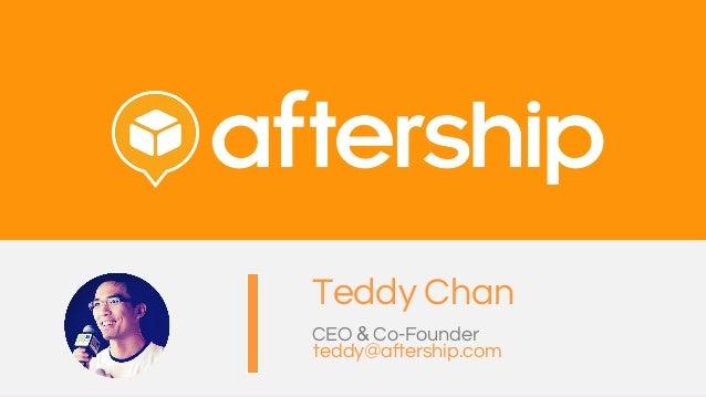 teddy@aftership.com Teddy Chan CEO & Co-Founder