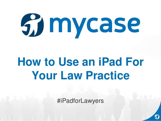 How to Use an iPad For Your Law Practice #iPadforLawyers