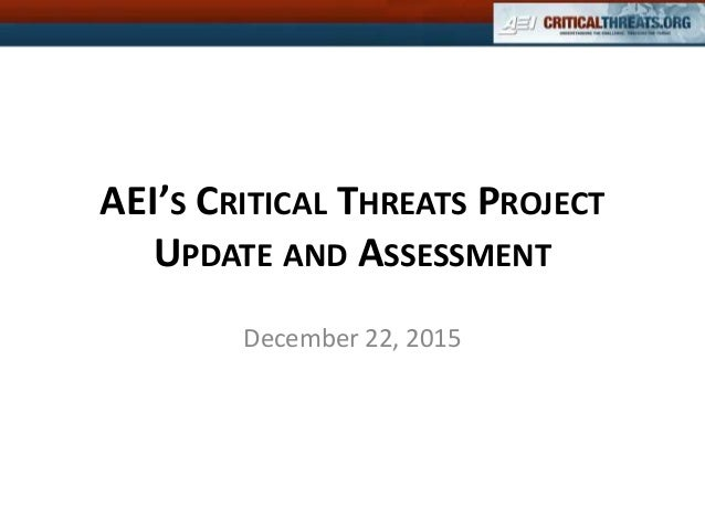 AEI'S CRITICAL THREATS PROJECT UPDATE AND ASSESSMENT December 22, 2015