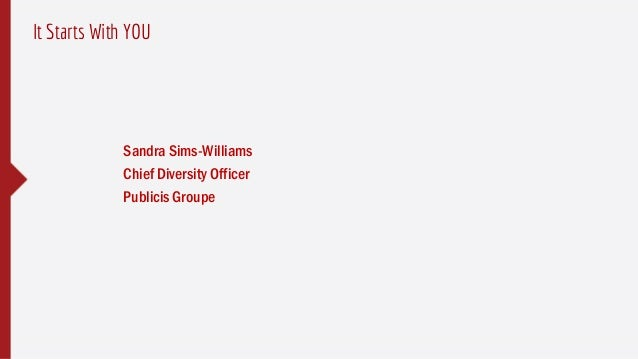 Sandra Sims-Williams Chief Diversity Officer Publicis Groupe It Starts With YOU