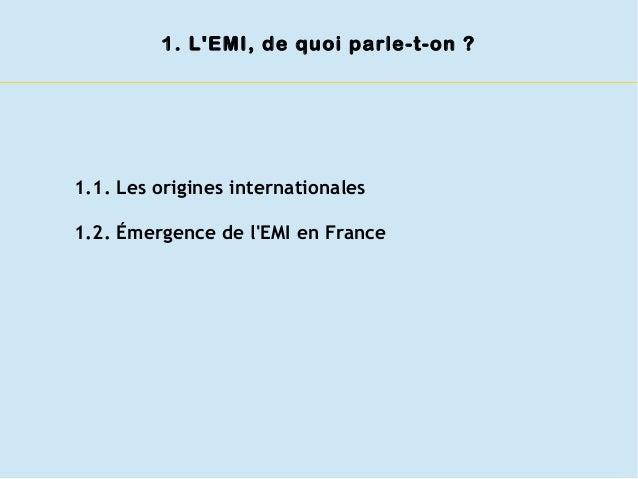 1.1. Les origines internationales 1.2. Émergence de l'EMI en France 1. L'EMI, de quoi parle-t-on?