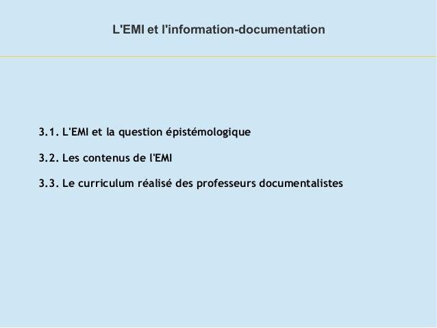3.1. L'EMI et la question épistémologique 3.2. Les contenus de l'EMI 3.3. Le curriculum réalisé des professeurs documental...
