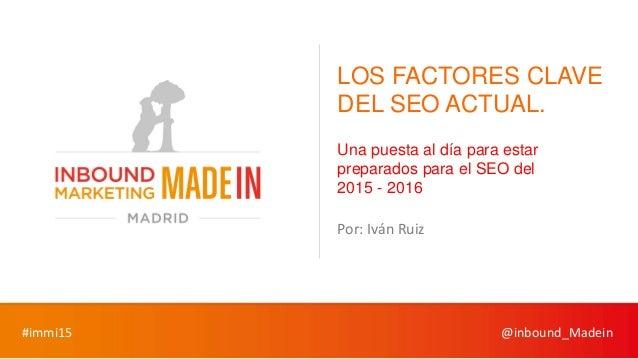 #immi15 @inbound_Madein LOS FACTORES CLAVE DEL SEO ACTUAL. Una puesta al día para estar preparados para el SEO del 2015 - ...