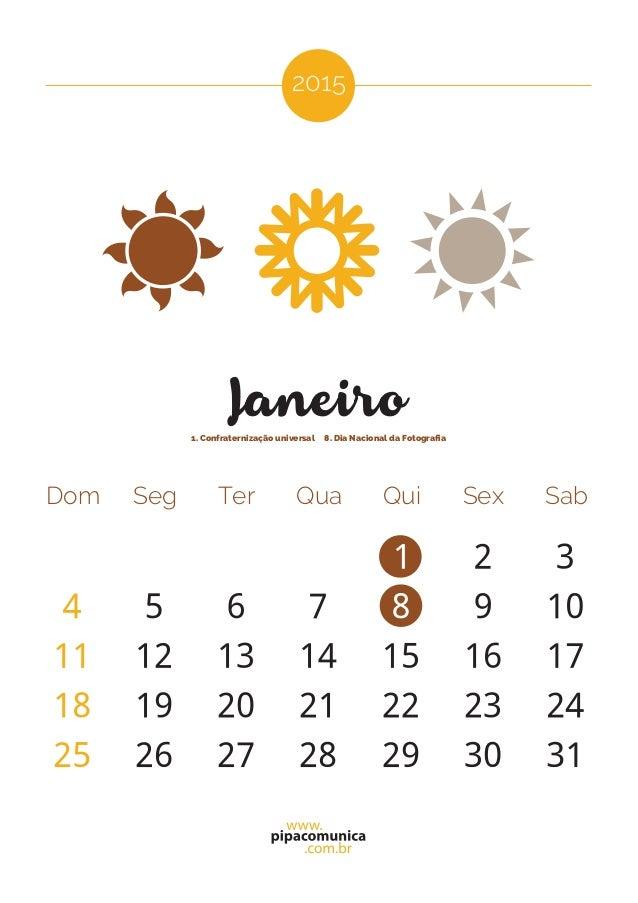 2015 Dom Seg Ter Qua Qui Sex Sab Janeiro 1. Confraternização universal 8. Dia Nacional da Fotografia