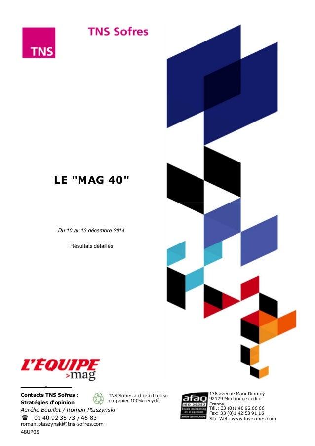 """48UP05 roman.ptaszynski@tns-sofres.com Contacts TNS Sofres : Stratégies d'opinion LE """"MAG 40"""" Du 10 au 13 décembre 2014 Ré..."""