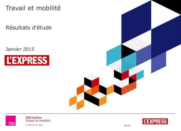 Travail et mobilité © TNS Janvier 2015 48UQ92 Travail et mobilité Résultats d'étude Janvier 2015