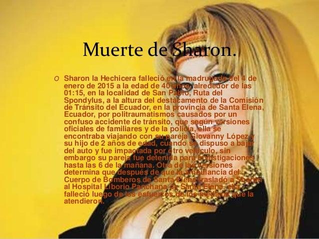 Muerte de Sharon. O Sharon la Hechicera falleció en la madrugada del 4 de enero de 2015 a la edad de 40 años, alrededor de...