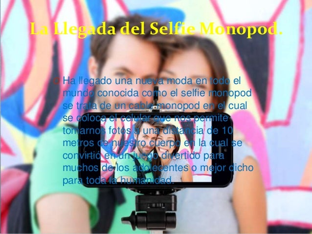 La Llegada del Selfie Monopod. O Ha llegado una nueva moda en todo el mundo conocida como el selfie monopod se trata de un...