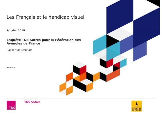 © TNS Les Français et le handicap visuel Janvier 2015 Enquête TNS Sofres pour la Fédération des Aveugles de France Rapport...